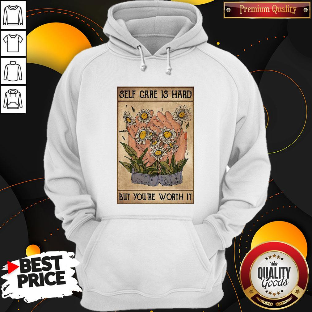 Pretty Social Worker Self Care Is Hard But You're Worth It Hoodie