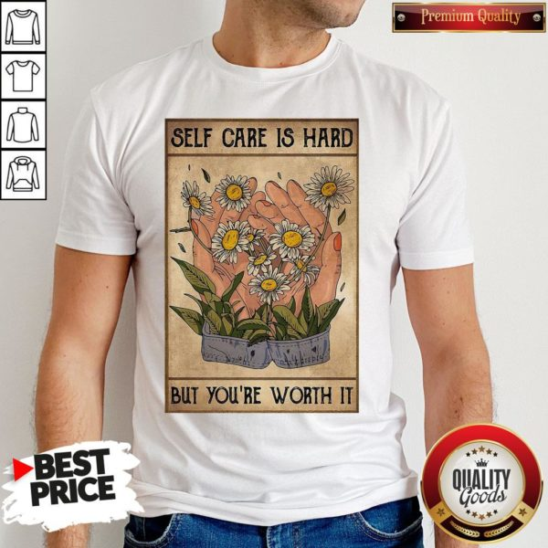 Pretty Social Worker Self Care Is Hard But You're Worth It Shirt