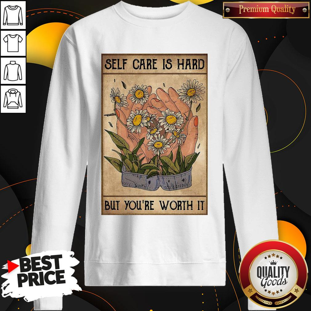 Pretty Social Worker Self Care Is Hard But You're Worth It SweatShirt