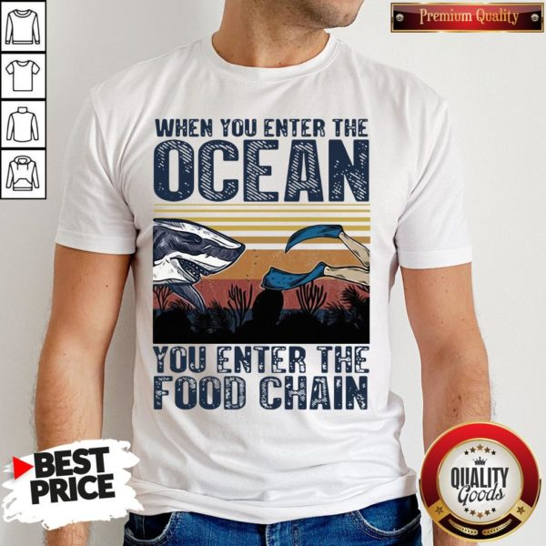Pretty When You Enter The Ocean You Enter The Food Chain Vintage Retro Shirt