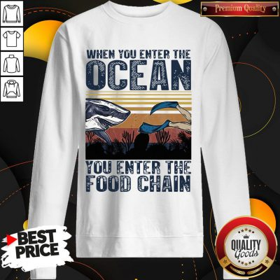 Pretty When You Enter The Ocean You Enter The Food Chain Vintage Retro SweatShirt
