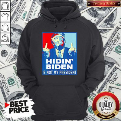 Top Donald Trump Fuck Hidin' Biden Is Not My President Hoodie