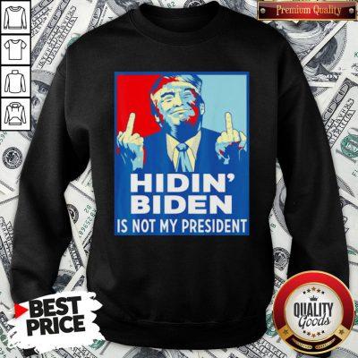Top Donald Trump Fuck Hidin' Biden Is Not My President SweatShirt