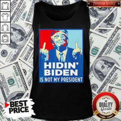 Top Donald Trump Fuck Hidin' Biden Is Not My President Tank Top