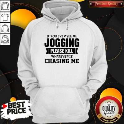 Top If You Ever See Me Jogging Please Kill Whatever Is Chasing Me Hoodie