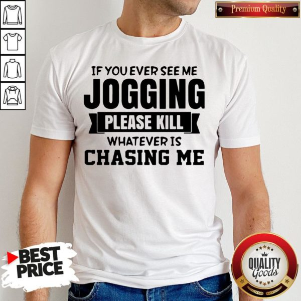 Top If You Ever See Me Jogging Please Kill Whatever Is Chasing Me Shirt