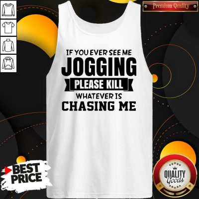 Top If You Ever See Me Jogging Please Kill Whatever Is Chasing Me Tank Top