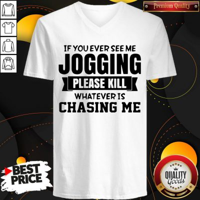 Top If You Ever See Me Jogging Please Kill Whatever Is Chasing Me V-neck