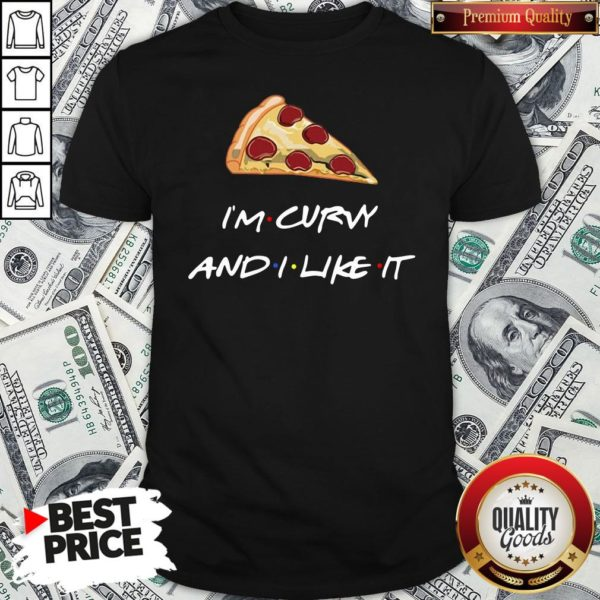 Top Pizza I'm Curvy And I Like It Shirt