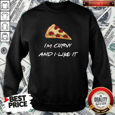 Top Pizza I'm Curvy And I Like It SweatShirt