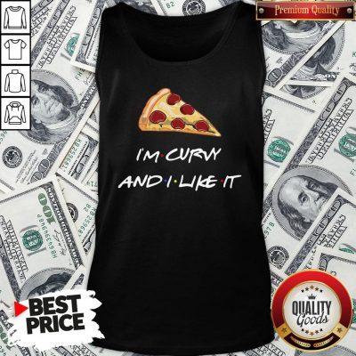 Top Pizza I'm Curvy And I Like It Tank Top