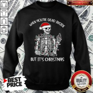 Top Santa Skeleton When You're Dead Inside But It's Christmas SweatShirt