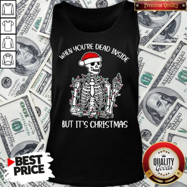 Top Santa Skeleton When You're Dead Inside But It's Christmas Tank Top