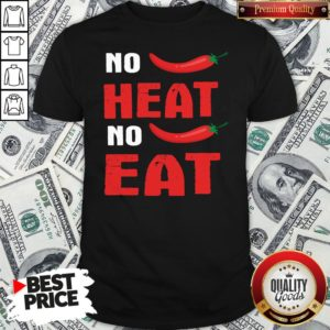Top Spicy Chili Peppers No Heat No Eat Shirt