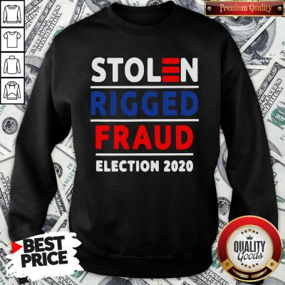 Top Stolen Rigged Fraud Election 2020 SweatShirt