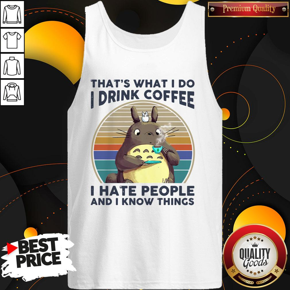 Top Totoro That's What I Do I Drink Coffee I Hate People And I Know Things Tank Top