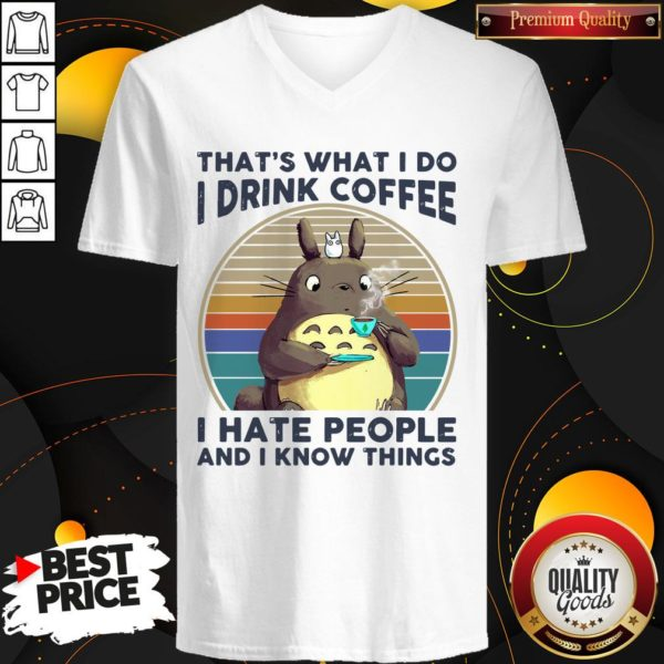 Top Totoro That's What I Do I Drink Coffee I Hate People And I Know Things V-neck
