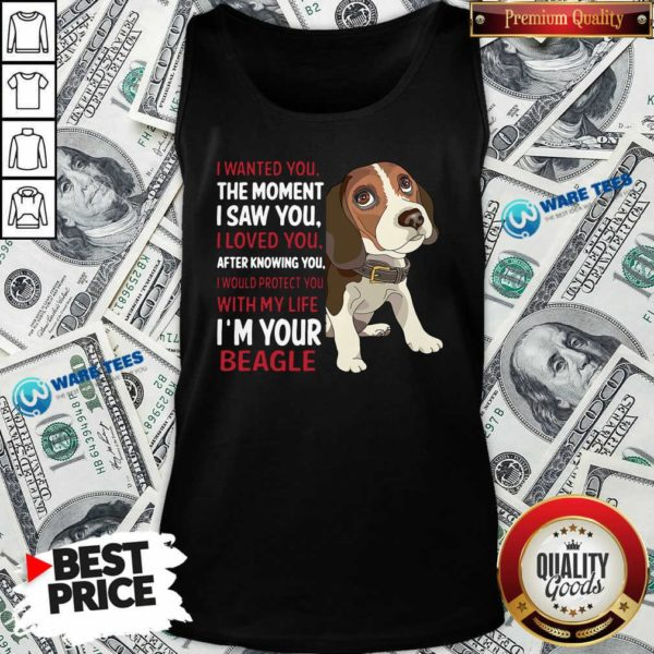 Beagle Wanted I Wanted You The Moment I Saw You I Loved You After Knowing You Tank-Top- Design By Waretees.com