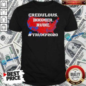 Credulous Boomer Rube Trump 2020 Shirt- Design by Waretees.com