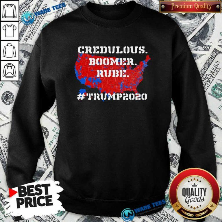 Credulous Boomer Rube Trump 2020 Sweatshirt- Design by Waretees.com