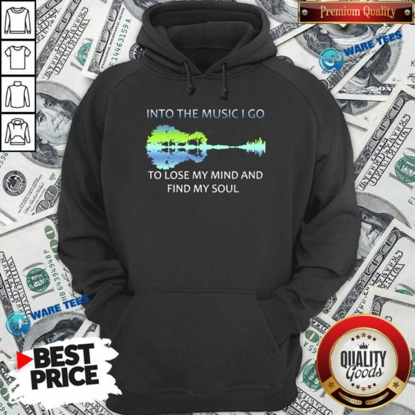 Guitar Water And Into The Music I Go To Lose My Mind And Find Awesome Guitar Water And Into The Music I Go To Lose My Mind And Find My Soul Hoodie- Design by Waretees.com