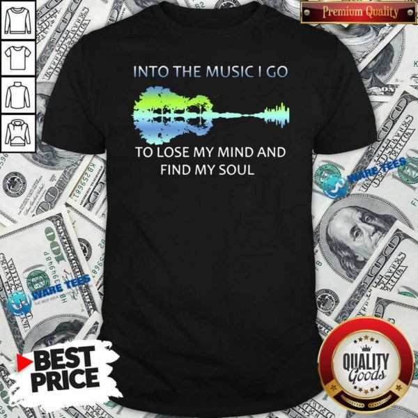 Awesome Guitar Water And Into The Music I Go To Lose My Mind And Find My Soul ShirtMy Soul Shirt- Design by Waretees.com