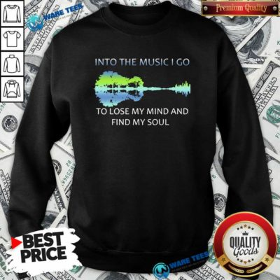 Guitar Water And Into The Music I Go To Lose My Mind And Find Awesome Guitar Water And Into The Music I Go To Lose My Mind And Find My Soul Sweatshirt- Design by Waretees.com
