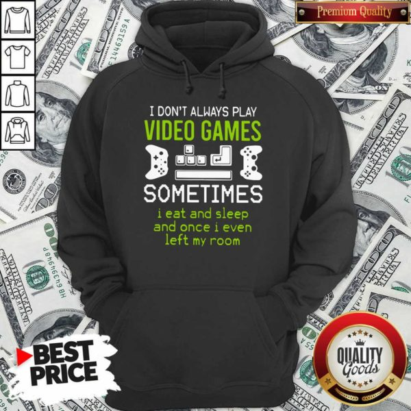 I Don't Always Play Video Games Hoodie - Design By Waretees.com