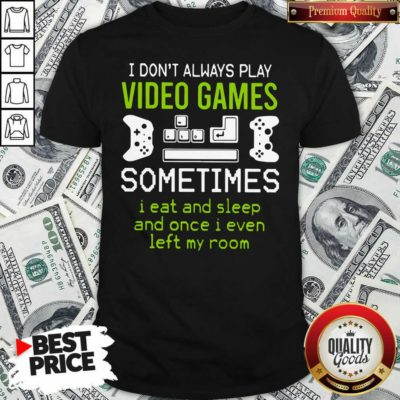 I Don't Always Play Video Games T-shirt - Design By Waretees.com