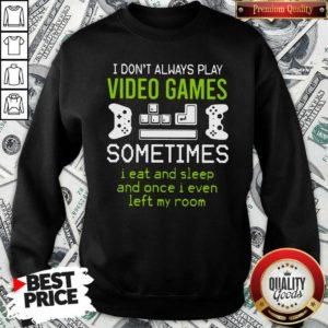 I Don't Always Play Video Games Sweatshirt - Design By Waretees.com