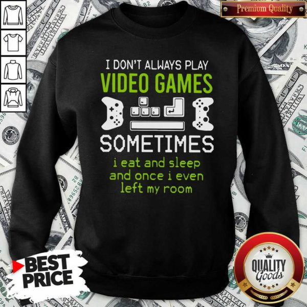 I Don't Always Play Video Games Sweatshirt - Design By Waretees.com