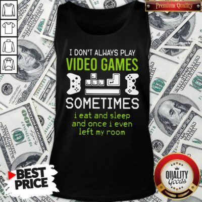 I Don't Always Play Video Games Tank Top - Design By Waretees.com