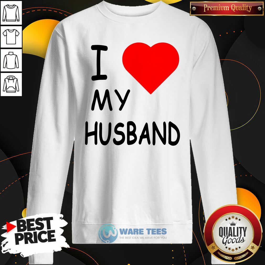 I Love My Husband Sweatshirt- Design by Waretees.com
