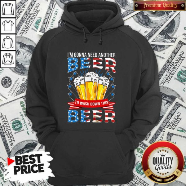 Awesome I'm Gonna Need Another Beer To Wash Down This Beer American Flag Hoodie - Design by Waretees.com