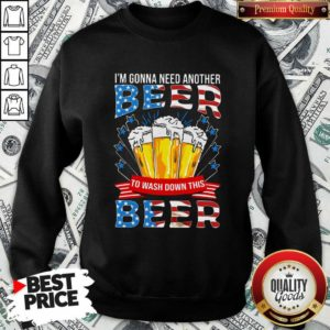 Awesome I'm Gonna Need Another Beer To Wash Down This Beer American Flag Sweatshirt - Design by Waretees.com
