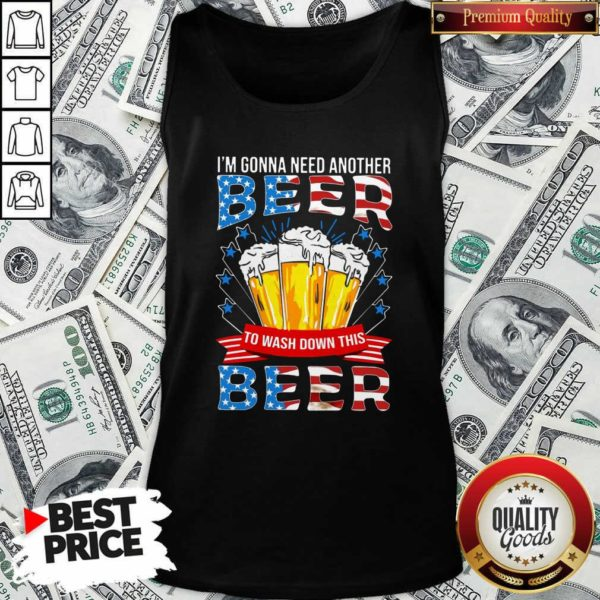 Awesome I'm Gonna Need Another Beer To Wash Down This Beer American Flag Tank Top - Design by Waretees.com