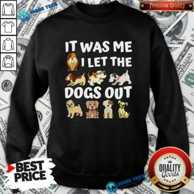 Awesome It Was Me I Let The Dogs Out Dog Lover Present Sweatshirt - Design by Waretees.com