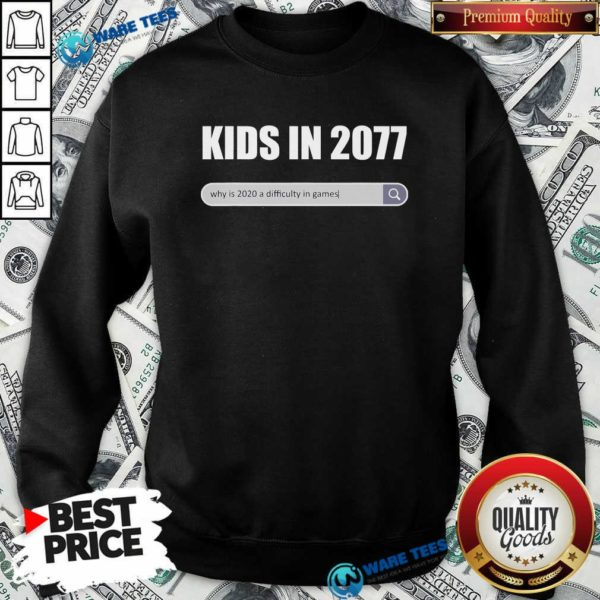Awesome Kids In 2077 – Why 2020 Is A Difficulty In Games Gamer Sweatshirt - Design by Waretees.com