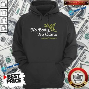 No Body No Crime Just Can't Prove It Hoodie- Design by Waretees.com