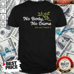 No Body No Crime Just Can't Prove It Shirt- Design by Waretees.com