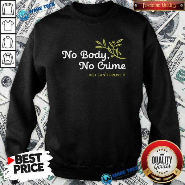 No Body No Crime Just Can't Prove It Sweatshirt- Design by Waretees.com