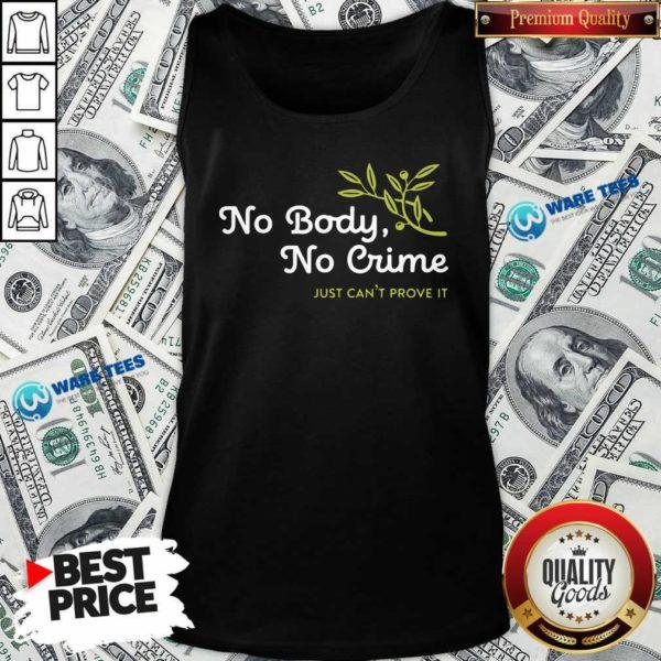 No Body No Crime Just Can't Prove It Tank-Top- Design by Waretees.com