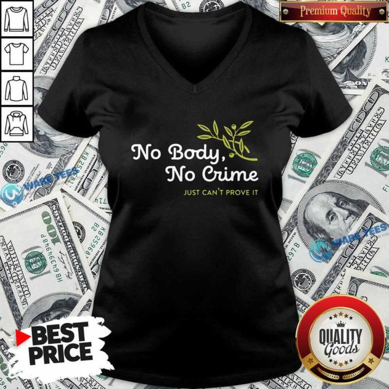 No Body No Crime Just Can't Prove It V-neck- Design by Waretees.com