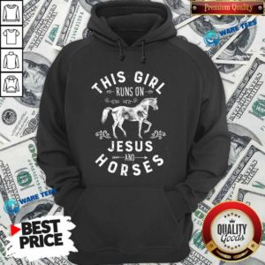 Awesome This Girl Runs On Jesus And Horses Christian Horse Rider Hoodie - Design by Waretees.com