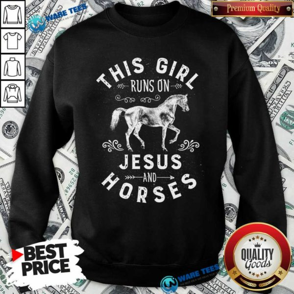 Awesome This Girl Runs On Jesus And Horses Christian Horse Rider Sweatshirt - Design by Waretees.com