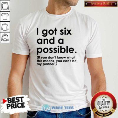 I Got Six And A Possible Shirt- Design by Waretees.com