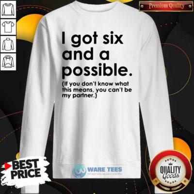 I Got Six And A Possible Sweatshirt- Design by Waretees.com