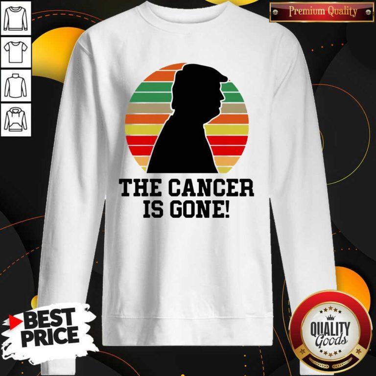 Trump The Cancer Is Gone Sweatshirt - Design By Waretees.com