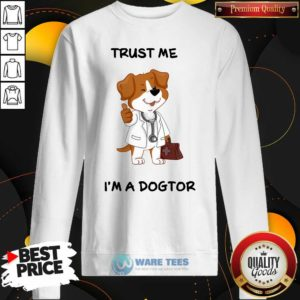 Trust Me I'm A Doctor Sweatshirt- Design by Waretees.com