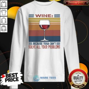 Wine Because Yoga Can't Solve All Your Problems Vintage Sweatshirt- Design by Waretees.com